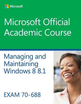 70-688 Supporting Windows 8.1 By Microsoft Official Academic Course (COR)