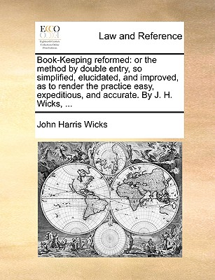 Gale Ecco, Print Editions Book-Keeping Reformed: Or the Method by Double Entry, So Simplified, Elucidated, and Improved, as to Render the Practice Easy, E at Sears.com