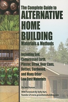 Complete Guide to Alternative Home Building Materials & Methods By Nunan, Jon